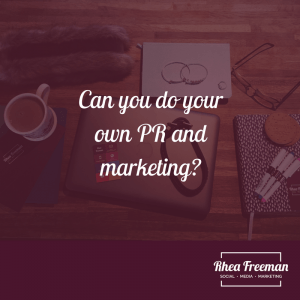 Can you do your own PR and marketing?