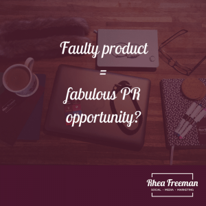 Faulty product = fabulous PR opportunity?