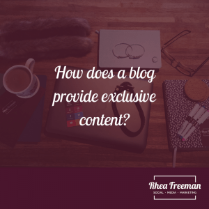 How does a blog provide exclusive content?