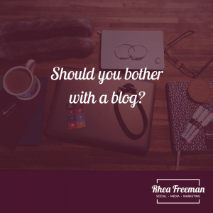 Should you bother with a blog?