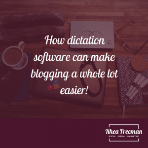How dictation software can make blogging a whole lot easier