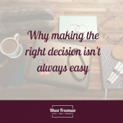 Why making the right decision isn't always easy