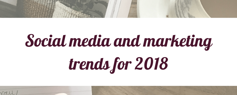 social media and marketing trends for 2018