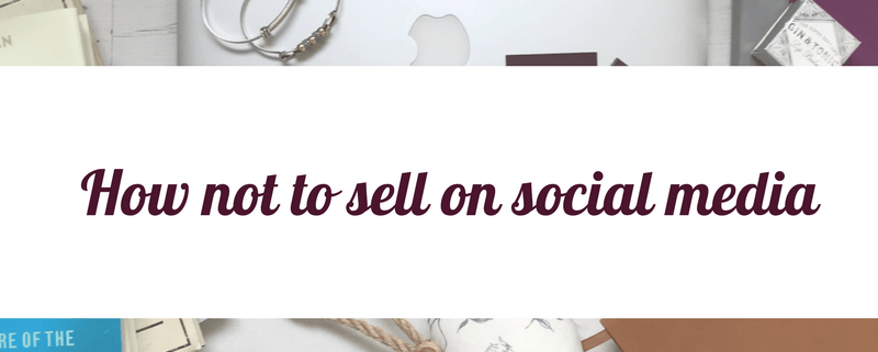 How not to sell on social media