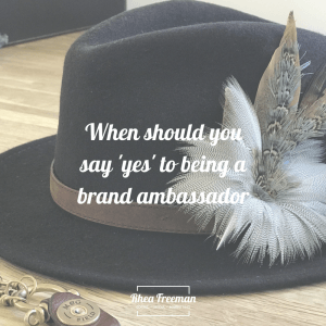 When should you say 'yes' to being a brand ambassador