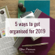 5 ways to get organised fro 2019