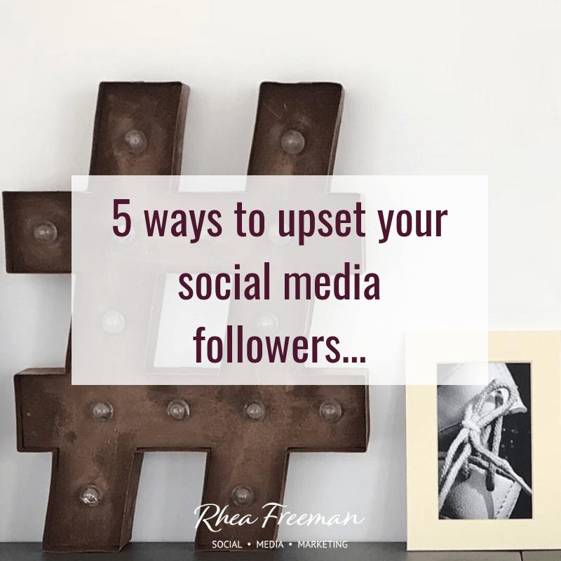 5 ways to upset social media followers